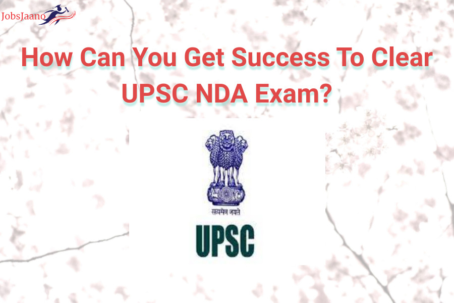 How Can You Get Success To Clear UPSC NDA Exam
