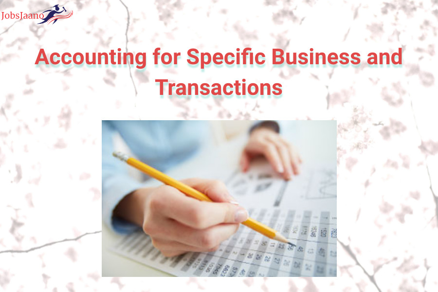 Accounting for Specific Business and Transactions